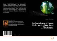Bookcover of Stochastic Renewal Process Model for Condition Based Maintenance