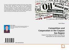 Bookcover of Competition and Cooperation in the Caspian Sea Region