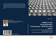 Capa do livro de Fußball in der konjunkturellen Entwicklung – Branche ohne Krise?