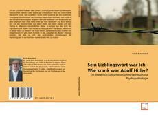 Bookcover of Sein Lieblingswort war Ich - Wie krank war Adolf Hitler?