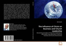 Bookcover of The Influence of Christ on Business and Church Leadership