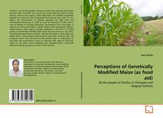 Couverture de Perceptions of Genetically Modified Maize (as food aid)