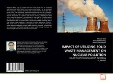 Bookcover of IMPACT OF UTILIZING SOLID WASTE MANAGEMENT ON NUCLEAR POLLUTION