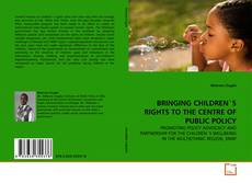 Bookcover of BRINGING CHILDREN'S RIGHTS TO THE CENTRE OF PUBLIC POLICY