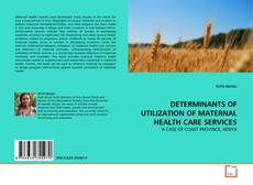 Bookcover of DETERMINANTS OF UTILIZATION OF MATERNAL HEALTH CARE SERVICES