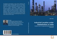 Bookcover of Industrial Location under Globalisation in India