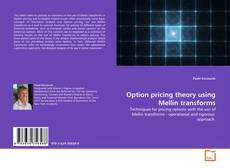 Couverture de Option pricing theory using Mellin transforms