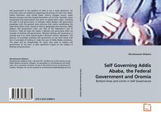 Bookcover of Self Governing Addis Ababa, the Federal Government and Oromia