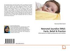 Bookcover of Neonatal Jaundice (NNJ): Facts, Belief & Practice