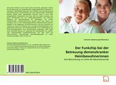 Обложка Der Funkchip bei der Betreuung demenzkranker Heimbewohnerinnen