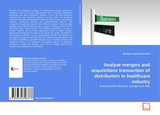 Copertina di Analyse mergers and acquisitions transaction of distributors in healthcare industry
