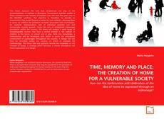 Bookcover of TIME, MEMORY AND PLACE; THE CREATION OF HOME FOR A VULNERABLE SOCIETY