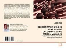 Bookcover of DECISION MAKING UNDER MEASUREMENT UNCERTAINTY USING RANDOM VARIABLES