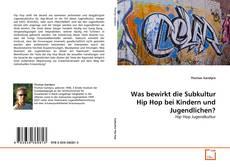 Buchcover von Was bewirkt die Subkultur Hip Hop bei Kindern und Jugendlichen?