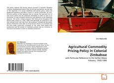 Couverture de Agricultural Commodity Pricing Policy in Colonial Zimbabwe