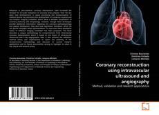 Copertina di Coronary reconstruction using intravascular ultrasound and angiography