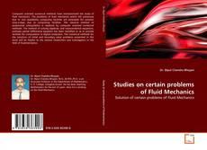 Bookcover of Studies on certain problems of Fluid Mechanics
