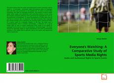 Bookcover of Everyone's Watching: A Comparative Study of Sports Media Rights