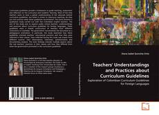 Bookcover of Teachers' Understandings and Practices about Curriculum Guidelines