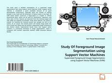 Bookcover of Study Of Foreground Image Segmentation using Support Vector Machines