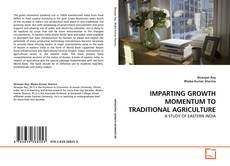 IMPARTING GROWTH MOMENTUM TO TRADITIONAL AGRICULTURE kitap kapağı