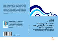Bookcover of Polyacrylamide: Clay-catalyzed synthesis and its solution properties