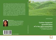 Bookcover of 'Carbon footprint' quantification  of a tea agro-ecosystem