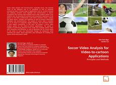 Bookcover of Soccer Video Analysis for Video-to-cartoon Applications