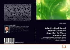 Bookcover of Adaptive Block-based Motion Estimation Algorithm for Video Compression