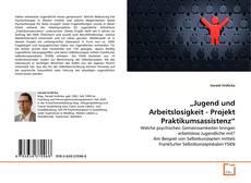 """Bookcover of """"Jugend und Arbeitslosigkeit - Projekt Praktikumsassistenz"""""""