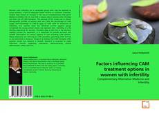 Bookcover of Factors influencing CAM treatment options in women with infertility
