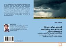 Bookcover of Climate change and variability over Central Oromia Ethiopia
