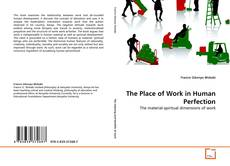 Bookcover of The Place of Work in Human Perfection