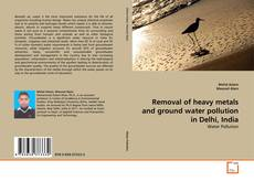 Buchcover von Removal of heavy metals and ground water pollution in Delhi, India
