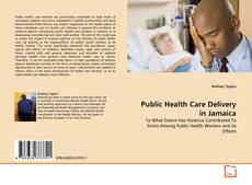 Bookcover of Public Health Care Delivery in Jamaica