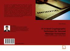 Bookcover of A Tri-level Cryptographic Technique for Secured Message Transaction