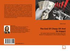 Bookcover of The End Of Cheap Oil And Its Impact