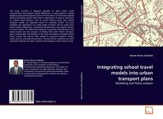 Bookcover of Integrating school travel models into urban transport plans
