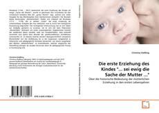 """Portada del libro de Die erste Erziehung des Kindes """"... sei ewig die Sache der Mutter ..."""""""