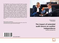 Portada del libro de The impact of extended audit tenure on auditor independence