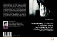 Bookcover of Understanding the Paradox of Terrorism and Its Aftermath for Survivors