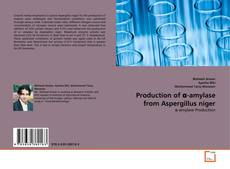 Bookcover of Production of α-amylase from Aspergillus niger