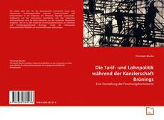 Обложка Die Tarif- und Lohnpolitik während der Kanzlerschaft Brünings
