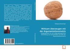 Copertina di Wirksam überzeugen mit der Argumentationsmatrix