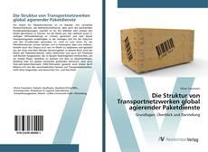 Die Struktur von Transportnetzwerken global agierender Paketdienste kitap kapağı