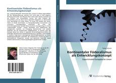 Bookcover of Kontinentaler Föderalismus als Entwicklungskonzept