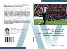 Sponsoring im deutschen Profifußball - sportsoziologisch betrachtet kitap kapağı