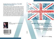 Bookcover of Anglo-American Relations: The 2003 Iraq War in Cartoons