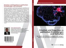 Buchcover von Emotion und Kognition in politischen Einstellungen und Verhalten