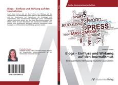 Bookcover of Blogs – Einfluss und Wirkung auf den Journalismus